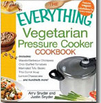 The Everything Vegetarian Pressure Cooker Cookbook