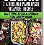 Vegan: 31 Affordable Plant-Based Vegan Diet Recipes